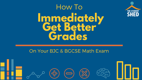 How to Immediately Get Better Grades on Your BJC & BGCSE Math Exam