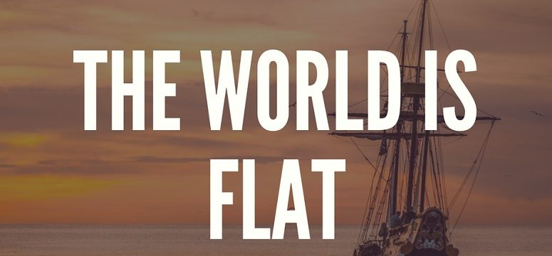 The World is Flat – What This Means for You?